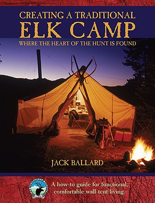 Creating a Traditional Elk Camp: Where the Heart of the Hunt Is Found